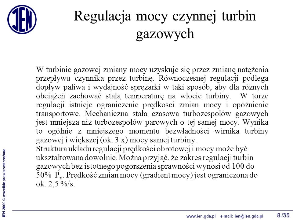/35 IEN 2009 © wszelkie prawa zastrzeżone www.ien.gda.pl e-mail: ien@ien.gda.pl 9 Schemat blokowy układu regulacji mocy czynnej turbiny gazowej