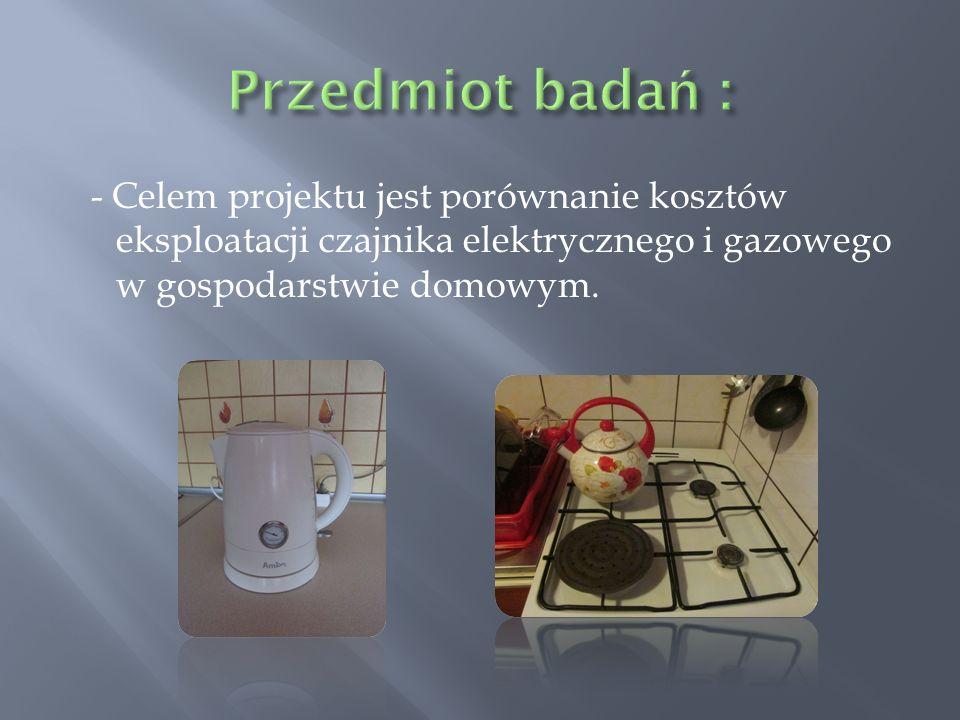 - Celem projektu jest porównanie kosztów eksploatacji czajnika elektrycznego i gazowego w gospodarstwie domowym.