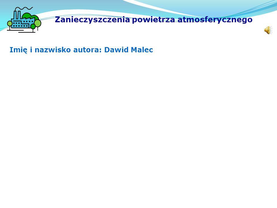 Imię i nazwisko autora: Dawid Malec Zanieczyszczenia powietrza atmosferycznego
