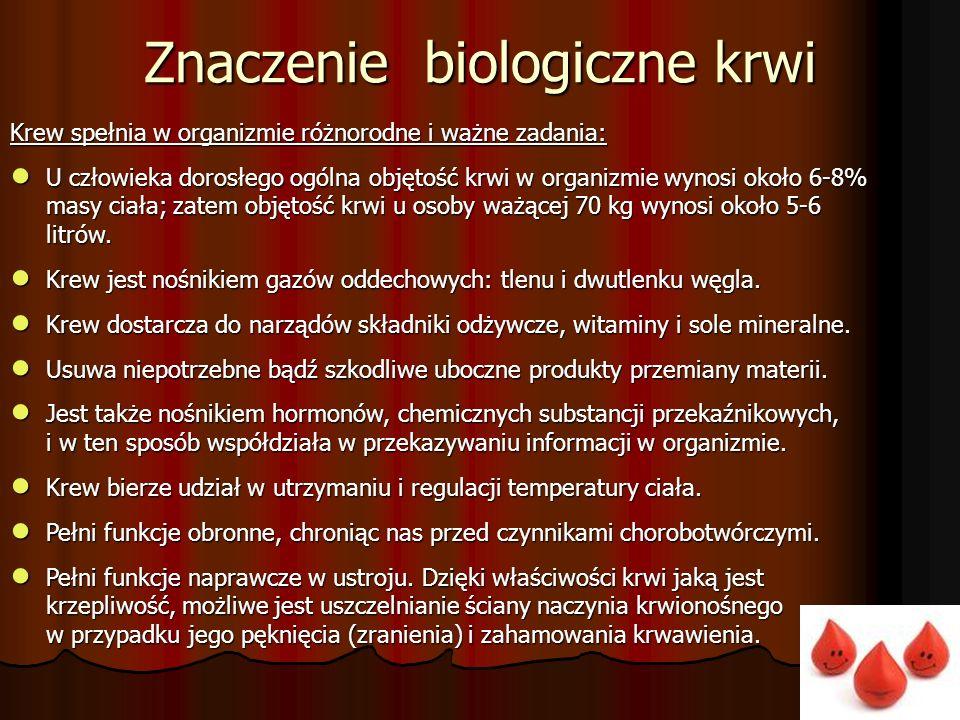 Krew spełnia w organizmie różnorodne i ważne zadania: ● U człowieka dorosłego ogólna objętość krwi w organizmie wynosi około 6-8% masy ciała; zatem objętość krwi u osoby ważącej 70 kg wynosi około 5-6 litrów.
