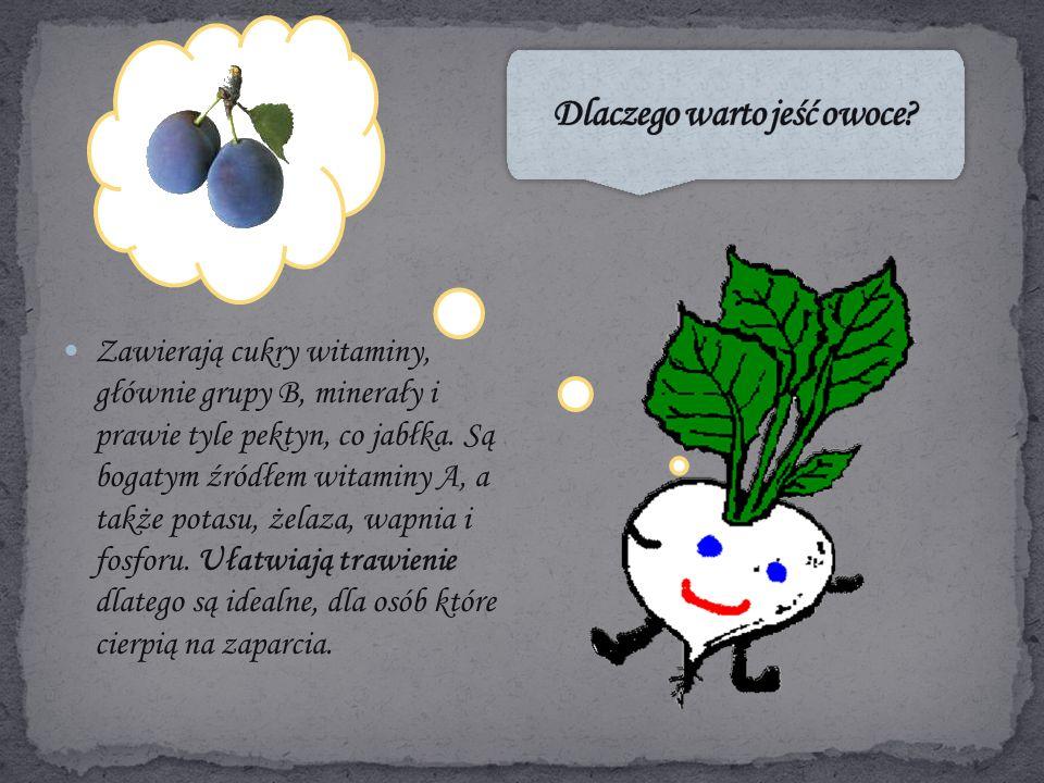 Zawierają cukry witaminy, głównie grupy B, minerały i prawie tyle pektyn, co jabłka.