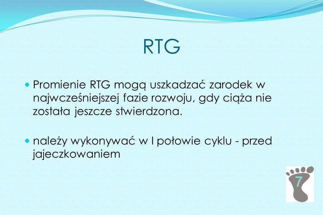 RTG Promienie RTG mogą uszkadzać zarodek w najwcześniejszej fazie rozwoju, gdy ciąża nie została jeszcze stwierdzona. należy wykonywać w I połowie cyk