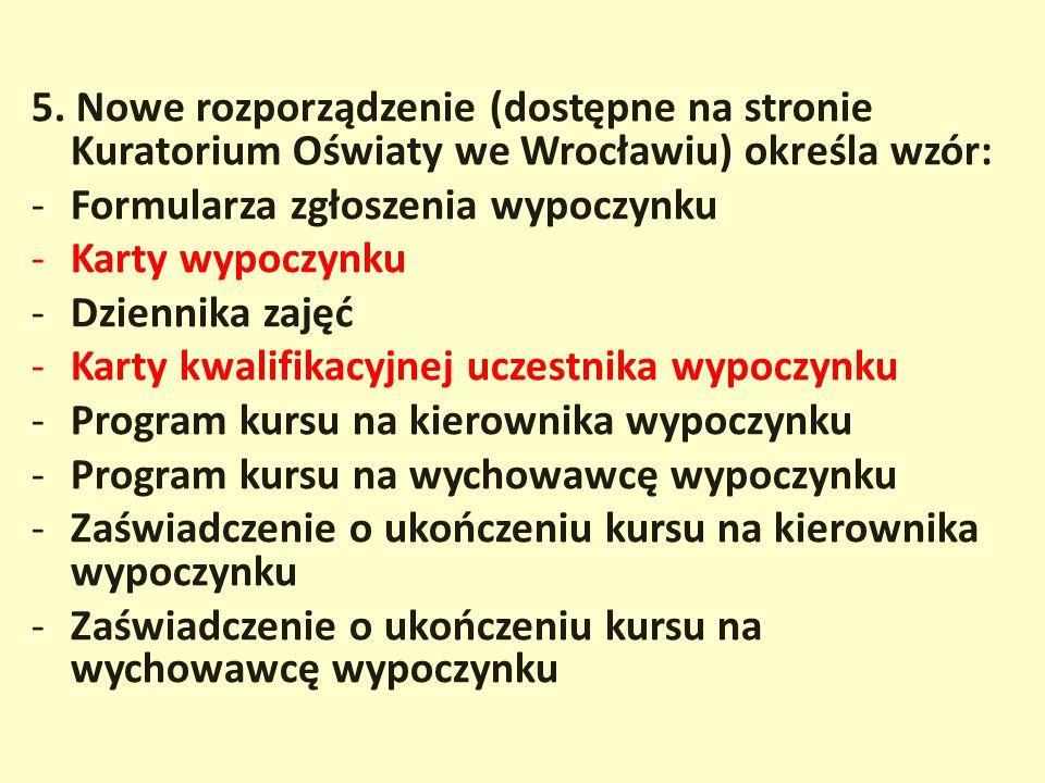 5. Nowe rozporządzenie (dostępne na stronie Kuratorium Oświaty we Wrocławiu) określa wzór: -Formularza zgłoszenia wypoczynku -Karty wypoczynku -Dzienn