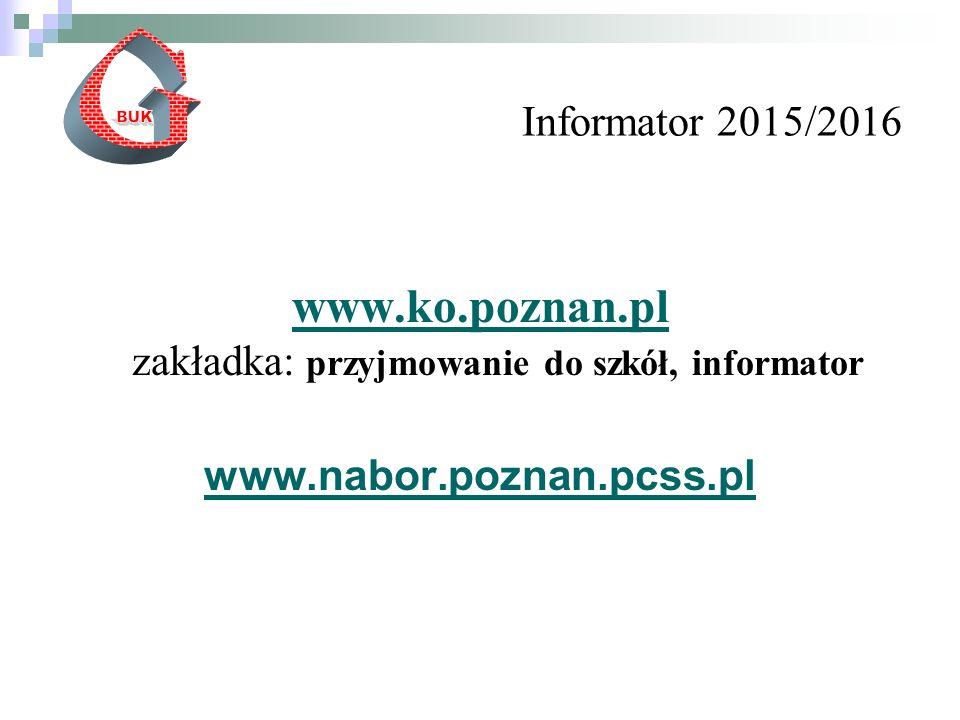 Informator 2015/2016 www.ko.poznan.pl www.ko.poznan.pl zakładka: przyjmowanie do szkół, informator www.nabor.poznan.pcss.pl