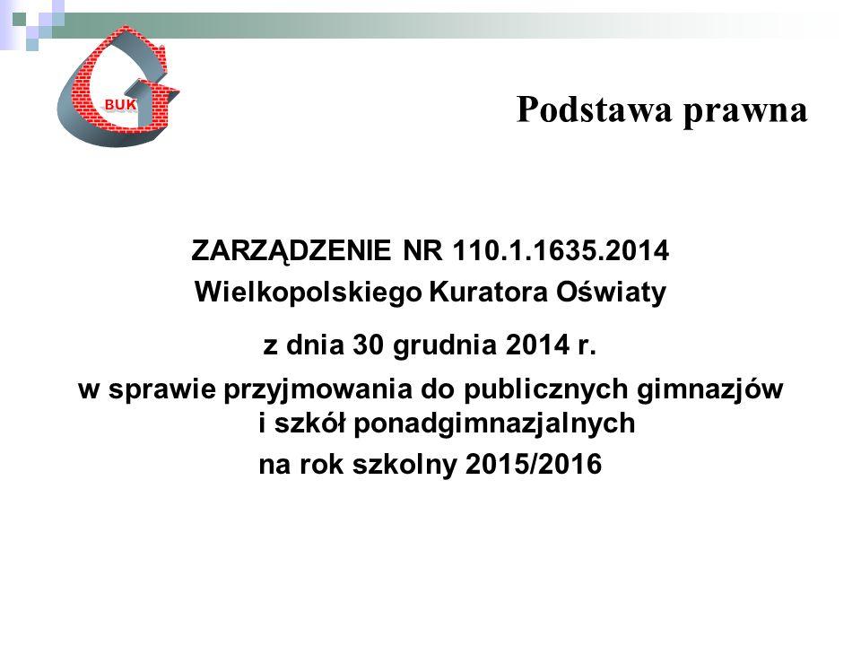 Podstawa prawna ZARZĄDZENIE NR 110.1.1635.2014 Wielkopolskiego Kuratora Oświaty z dnia 30 grudnia 2014 r.