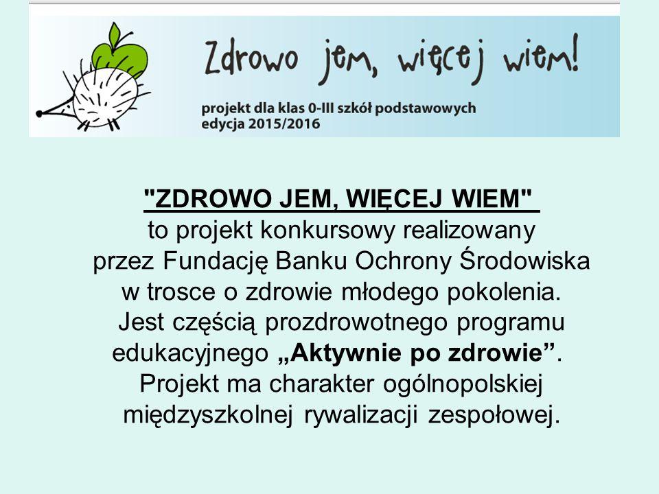 ZDROWO JEM, WIĘCEJ WIEM to projekt konkursowy realizowany przez Fundację Banku Ochrony Środowiska w trosce o zdrowie młodego pokolenia.