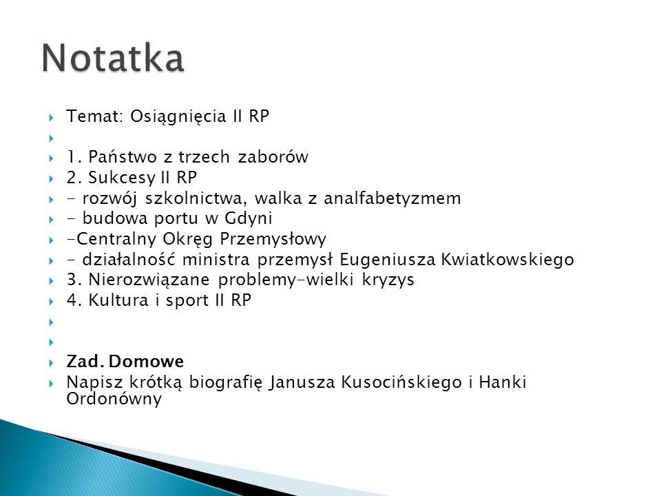  Temat: Osiągnięcia II RP   1. Państwo z trzech zaborów  2. Sukcesy II RP  - rozwój szkolnictwa, walka z analfabetyzmem  - budowa portu w Gdyni