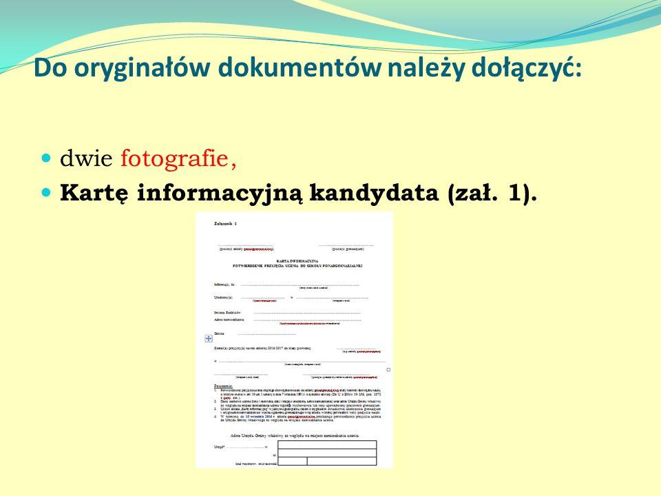 Do oryginałów dokumentów należy dołączyć: dwie fotografie, Kartę informacyjną kandydata (zał. 1).