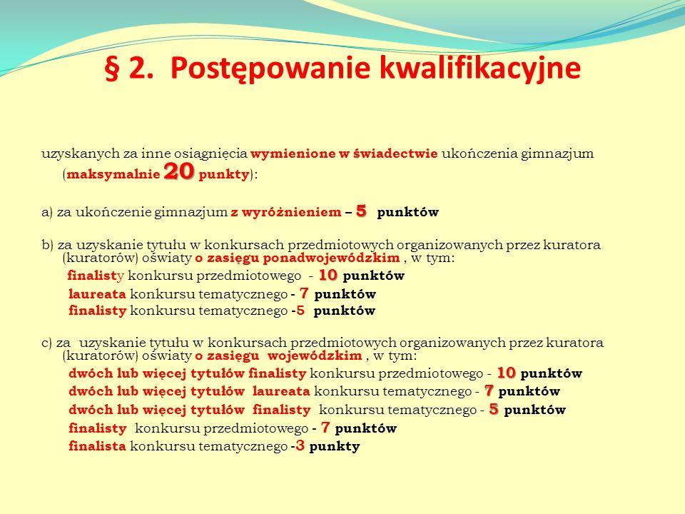 § 2. Postępowanie kwalifikacyjne 20 uzyskanych za inne osiągnięcia wymienione w świadectwie ukończenia gimnazjum ( maksymalnie 20 punkty ): 5 a) za uk