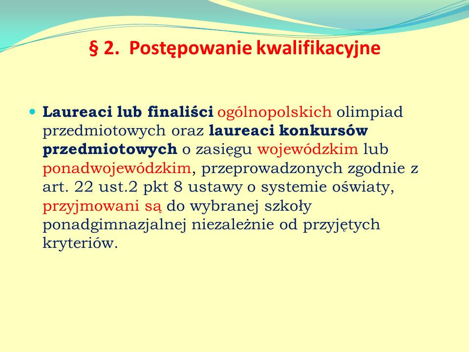 § 2. Postępowanie kwalifikacyjne Laureaci lub finaliści ogólnopolskich olimpiad przedmiotowych oraz laureaci konkursów przedmiotowych o zasięgu wojewó