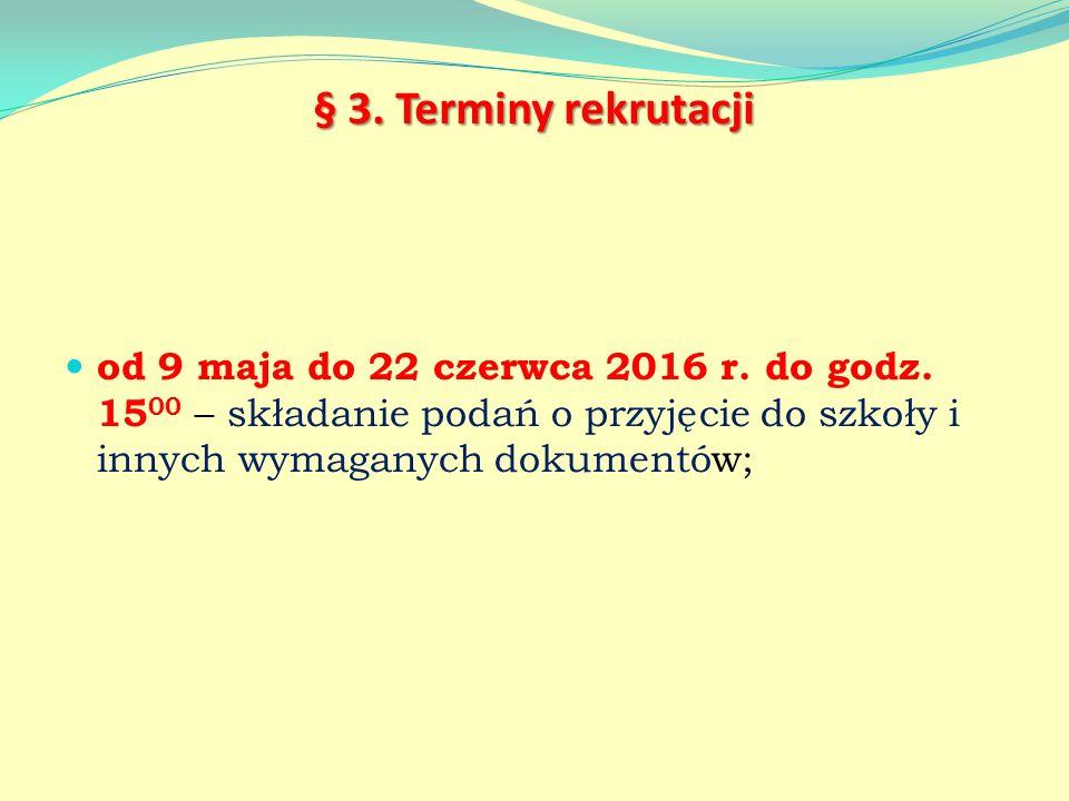 § 3. Terminy rekrutacji od 9 maja do 22 czerwca 2016 r.