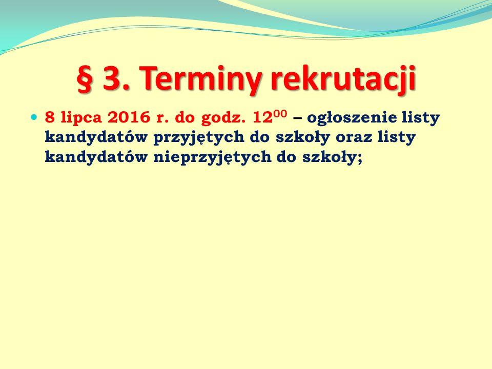 § 3. Terminy rekrutacji 8 lipca 2016 r. do godz.