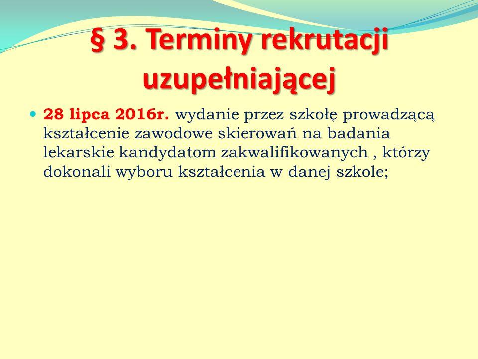 § 3. Terminy rekrutacji uzupełniającej 28 lipca 2016r.