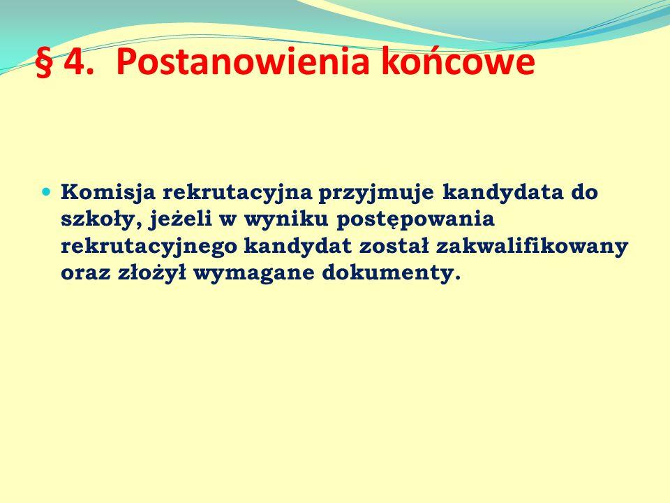 § 4. Postanowienia końcowe Komisja rekrutacyjna przyjmuje kandydata do szkoły, jeżeli w wyniku postępowania rekrutacyjnego kandydat został zakwalifiko