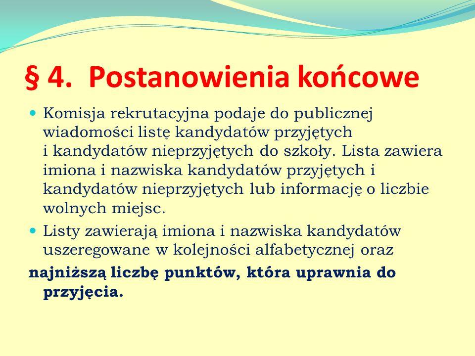 § 4. Postanowienia końcowe Komisja rekrutacyjna podaje do publicznej wiadomości listę kandydatów przyjętych i kandydatów nieprzyjętych do szkoły. List