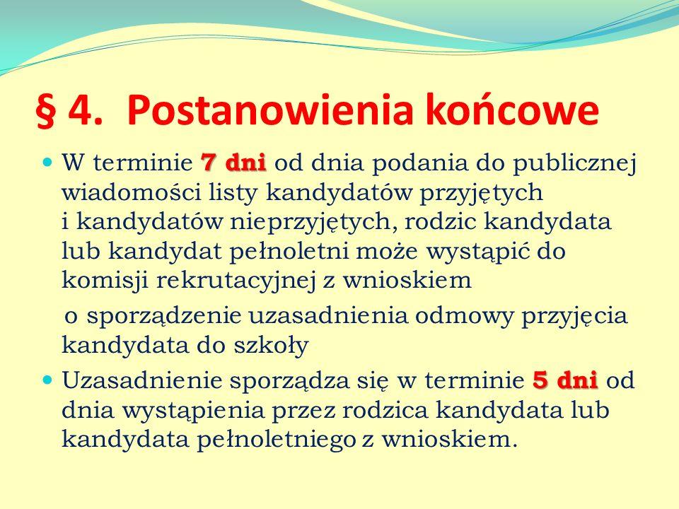 § 4. Postanowienia końcowe 7 dni W terminie 7 dni od dnia podania do publicznej wiadomości listy kandydatów przyjętych i kandydatów nieprzyjętych, rod