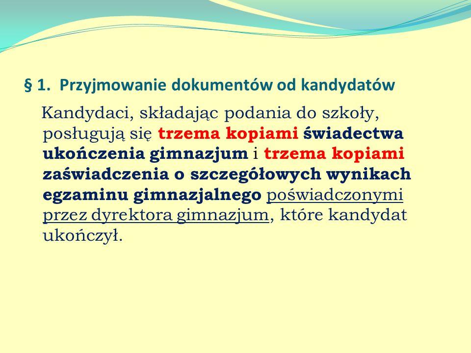 § 1. Przyjmowanie dokumentów od kandydatów Kandydaci, składając podania do szkoły, posługują się trzema kopiami świadectwa ukończenia gimnazjum i trze