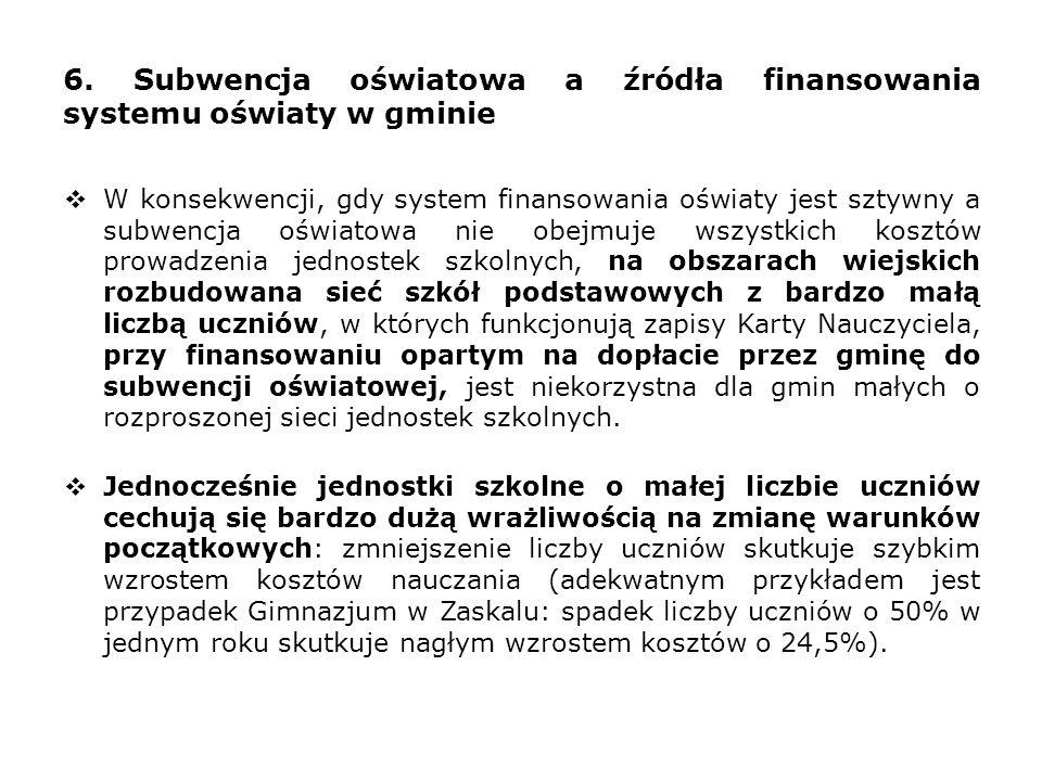 6. Subwencja oświatowa a źródła finansowania systemu oświaty w gminie  W konsekwencji, gdy system finansowania oświaty jest sztywny a subwencja oświa