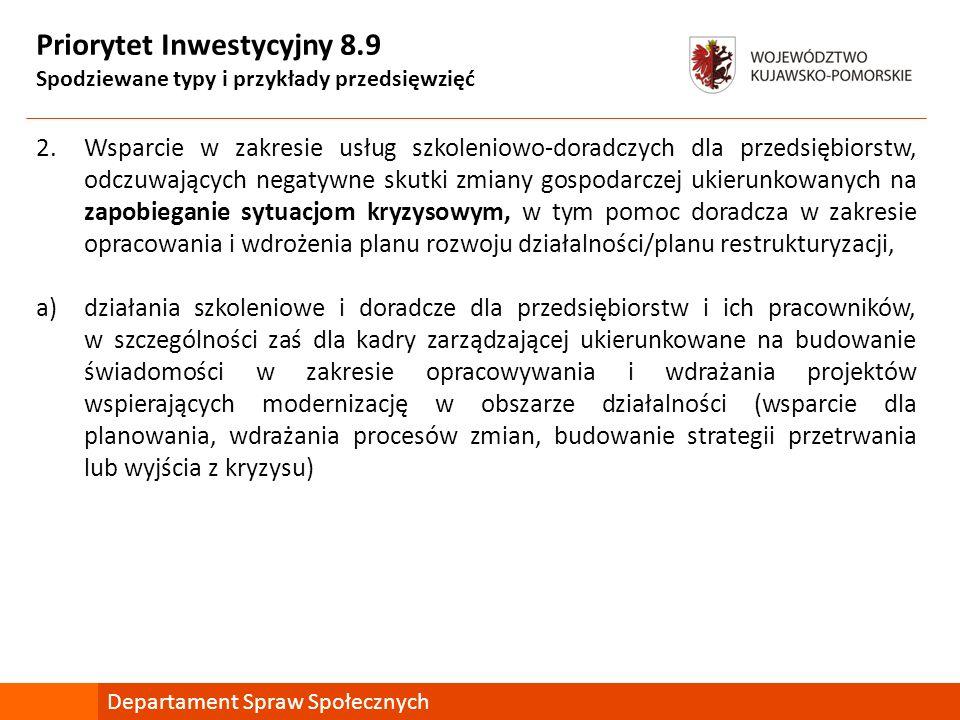 Priorytet Inwestycyjny 8.9 Spodziewane typy i przykłady przedsięwzięć 2.Wsparcie w zakresie usług szkoleniowo-doradczych dla przedsiębiorstw, odczuwaj
