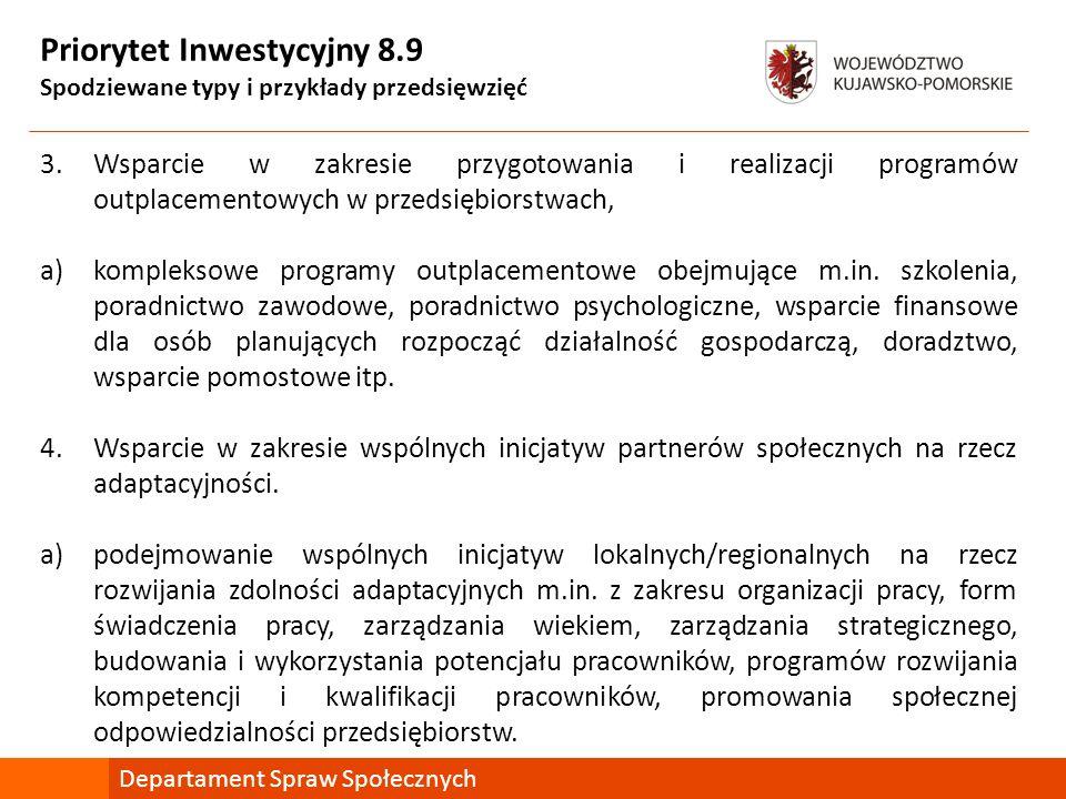 Priorytet Inwestycyjny 8.9 Spodziewane typy i przykłady przedsięwzięć 3.Wsparcie w zakresie przygotowania i realizacji programów outplacementowych w przedsiębiorstwach, a)kompleksowe programy outplacementowe obejmujące m.in.