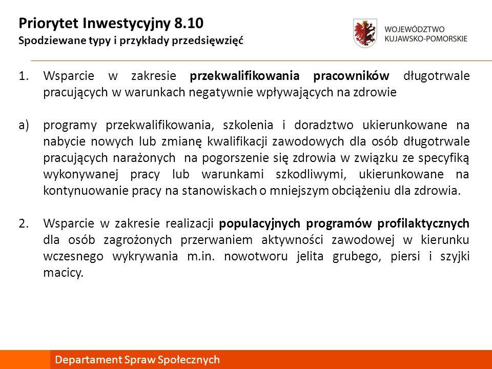 Priorytet Inwestycyjny 8.10 Spodziewane typy i przykłady przedsięwzięć 1.Wsparcie w zakresie przekwalifikowania pracowników długotrwale pracujących w