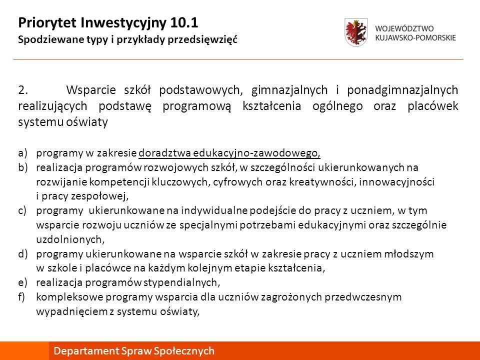 Priorytet Inwestycyjny 10.1 Spodziewane typy i przykłady przedsięwzięć 2. Wsparcie szkół podstawowych, gimnazjalnych i ponadgimnazjalnych realizującyc