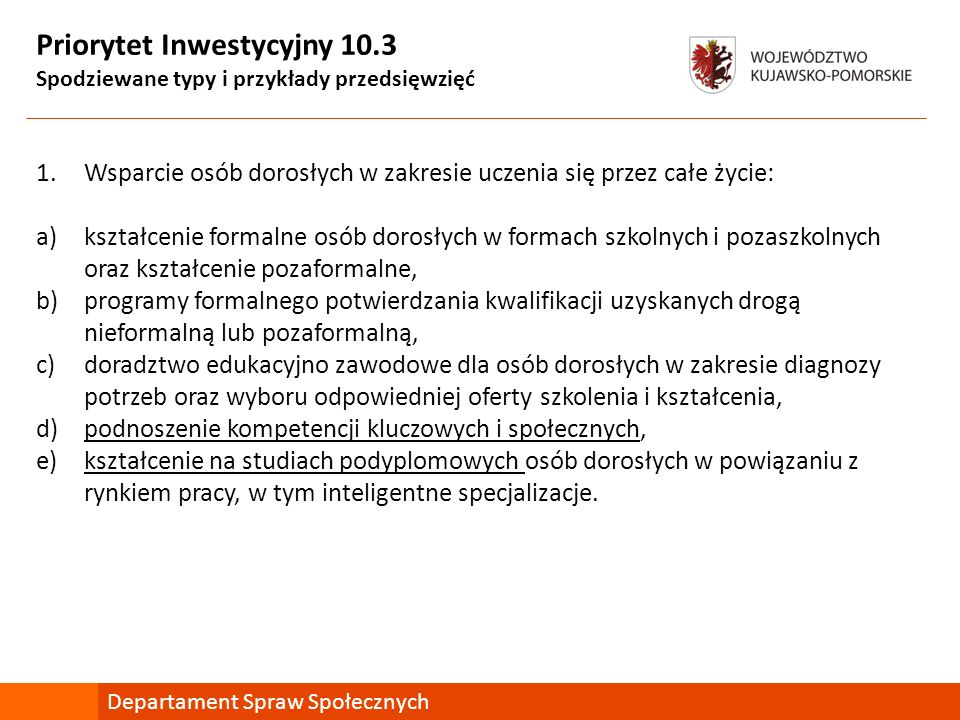 Priorytet Inwestycyjny 10.3 Spodziewane typy i przykłady przedsięwzięć 1.Wsparcie osób dorosłych w zakresie uczenia się przez całe życie: a)kształceni