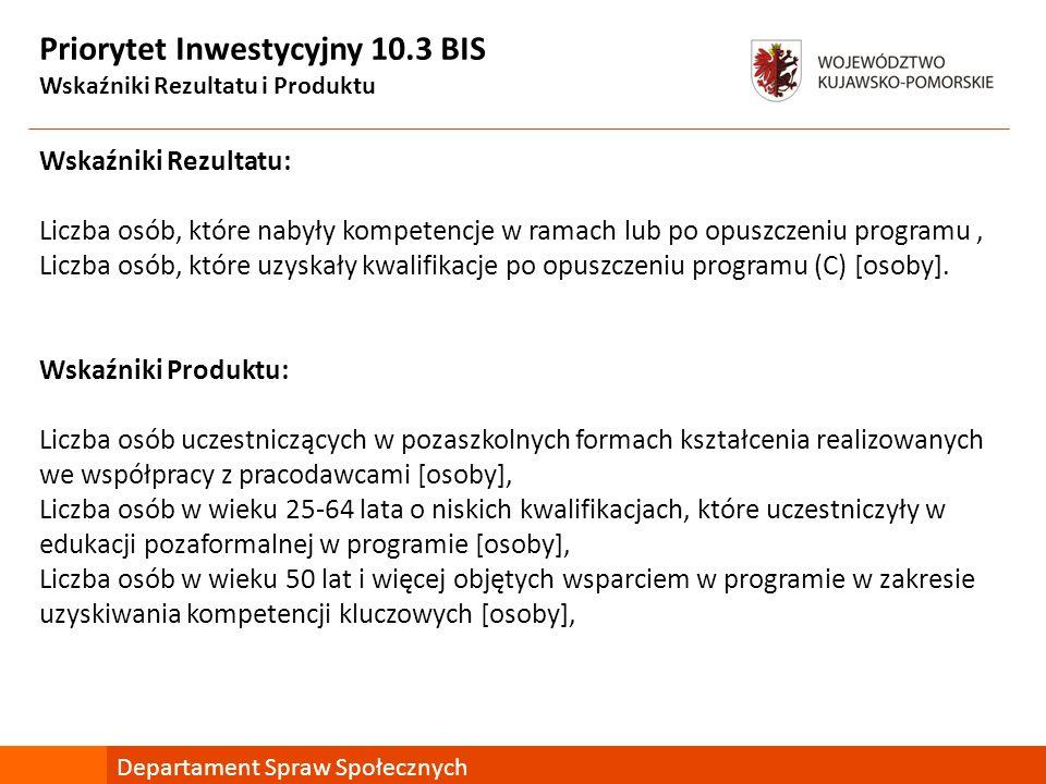 Priorytet Inwestycyjny 10.3 BIS Wskaźniki Rezultatu i Produktu Wskaźniki Rezultatu: Liczba osób, które nabyły kompetencje w ramach lub po opuszczeniu programu, Liczba osób, które uzyskały kwalifikacje po opuszczeniu programu (C) [osoby].
