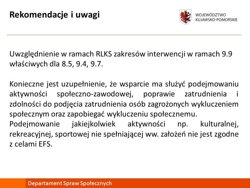 Rekomendacje i uwagi Uwzględnienie w ramach RLKS zakresów interwencji w ramach 9.9 właściwych dla 8.5, 9.4, 9.7.