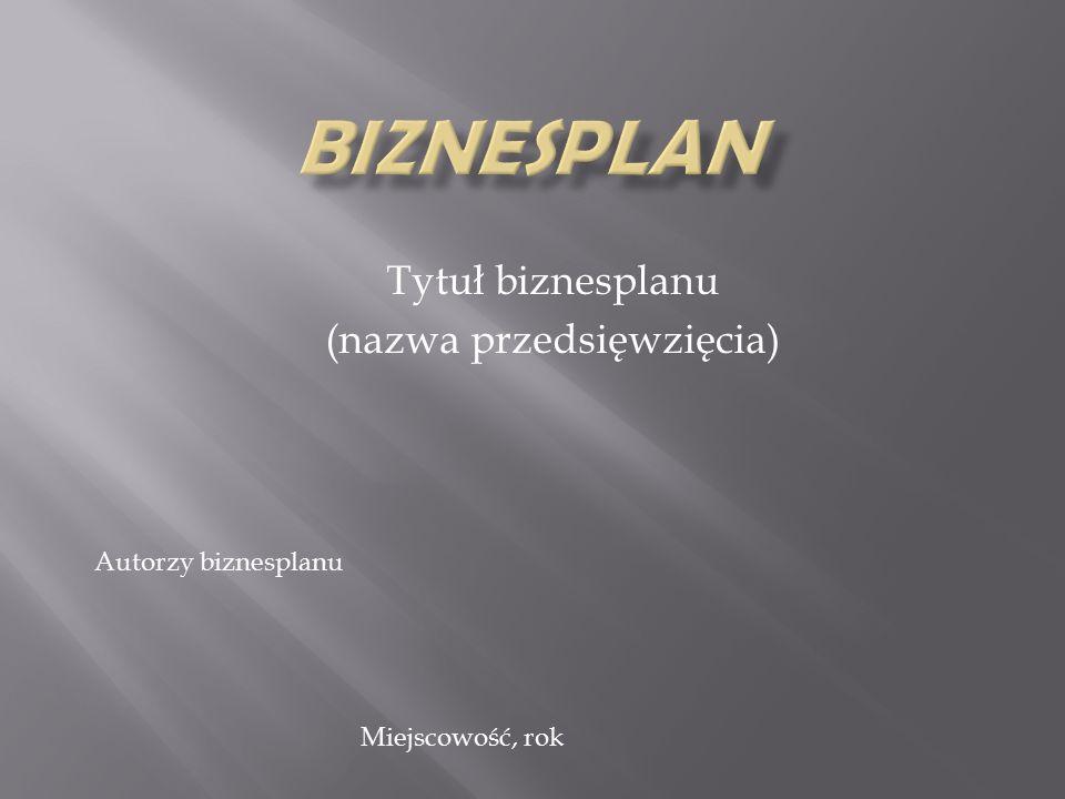 Tytuł biznesplanu (nazwa przedsięwzięcia) Autorzy biznesplanu Miejscowość, rok