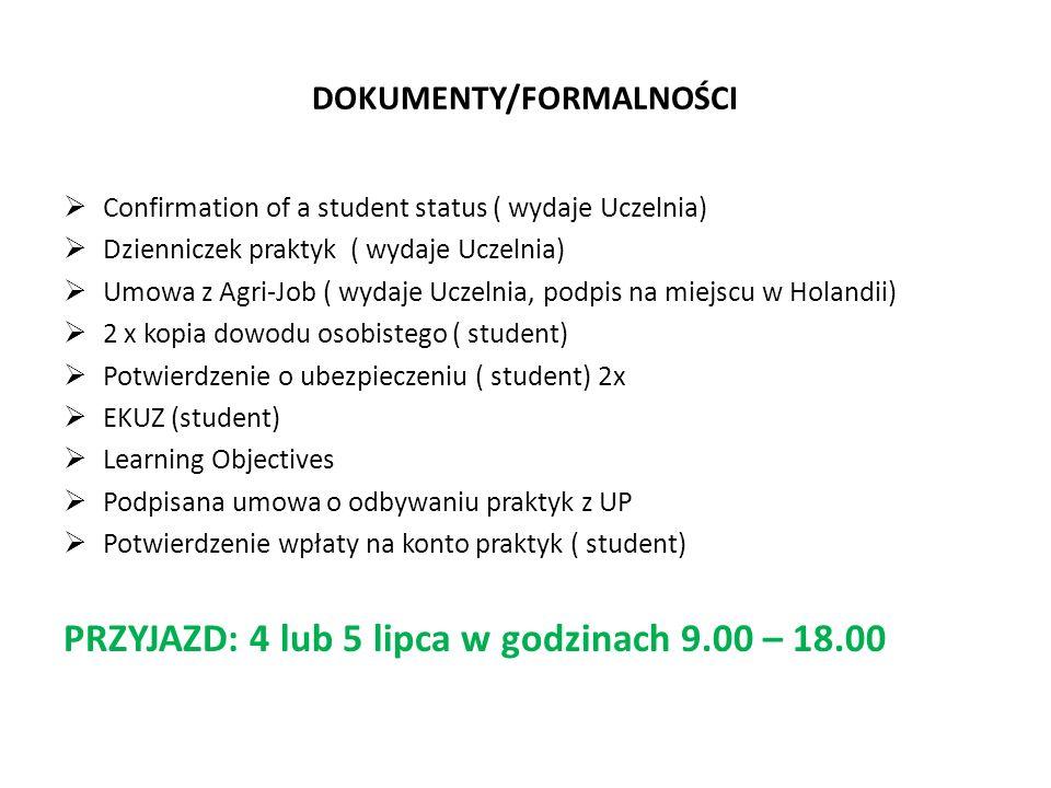 DOKUMENTY/FORMALNOŚCI  Confirmation of a student status ( wydaje Uczelnia)  Dzienniczek praktyk ( wydaje Uczelnia)  Umowa z Agri-Job ( wydaje Uczel