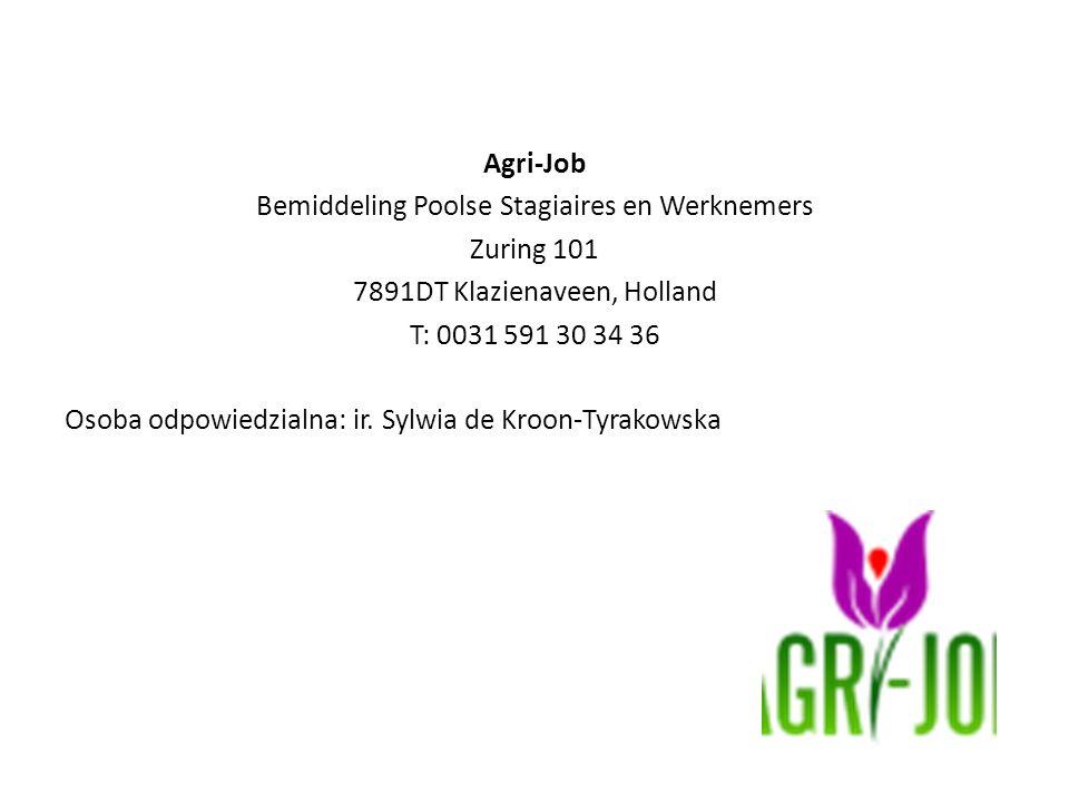 Agri-Job Bemiddeling Poolse Stagiaires en Werknemers Zuring 101 7891DT Klazienaveen, Holland T: 0031 591 30 34 36 Osoba odpowiedzialna: ir.