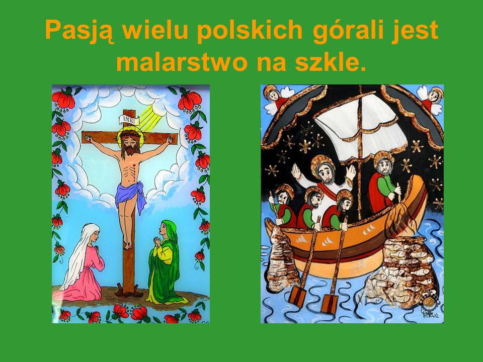 Pasją wielu polskich górali jest malarstwo na szkle.