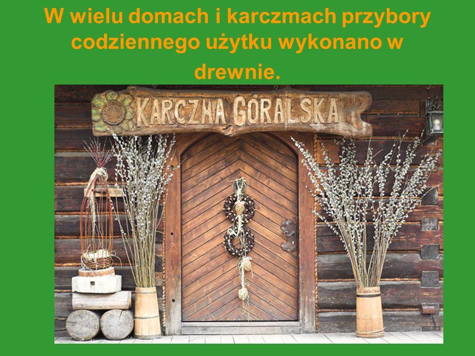 W wielu domach i karczmach przybory codziennego użytku wykonano w drewnie.