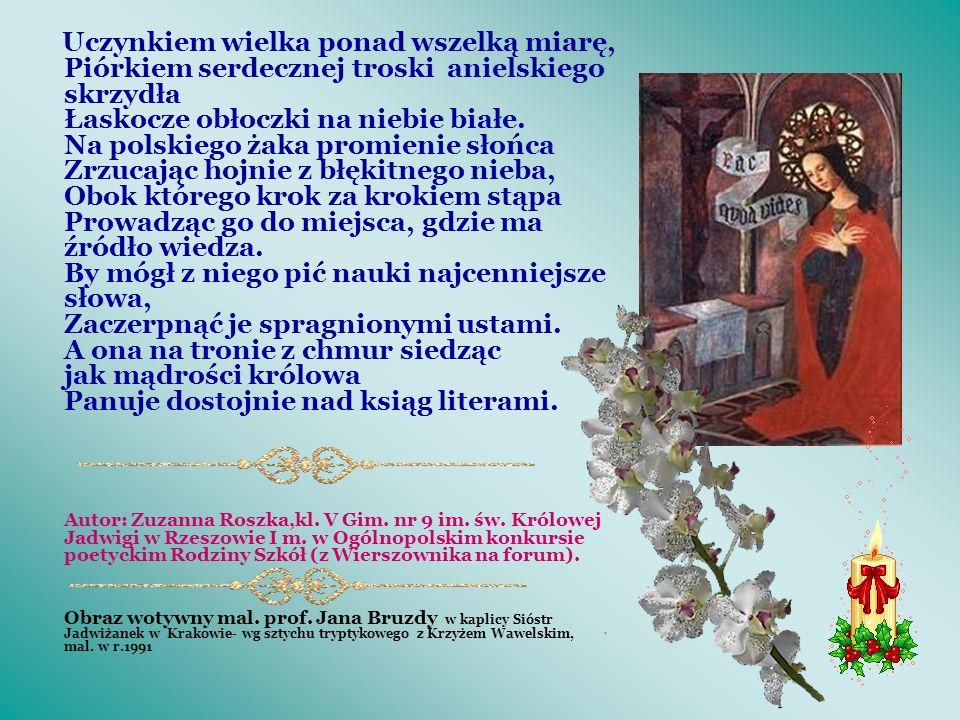 Nasza Patronka Święta Jadwiga Królowa Uśmiech jak z wiekowych ram Pokrytych pyłem historii.