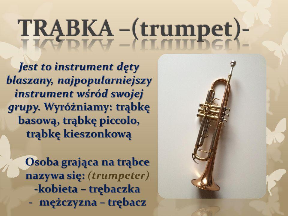 Jest to instrument dęty blaszany, najpopularniejszy instrument wśród swojej grupy.