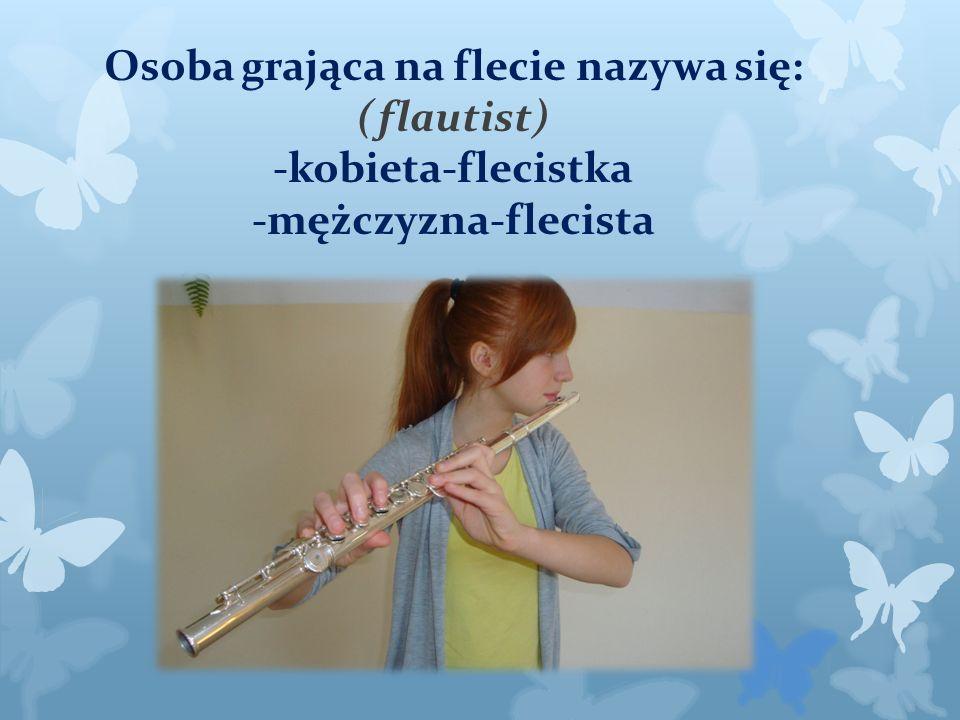 Osoba grająca na flecie nazywa się: (flautist) -kobieta-flecistka -mężczyzna-flecista