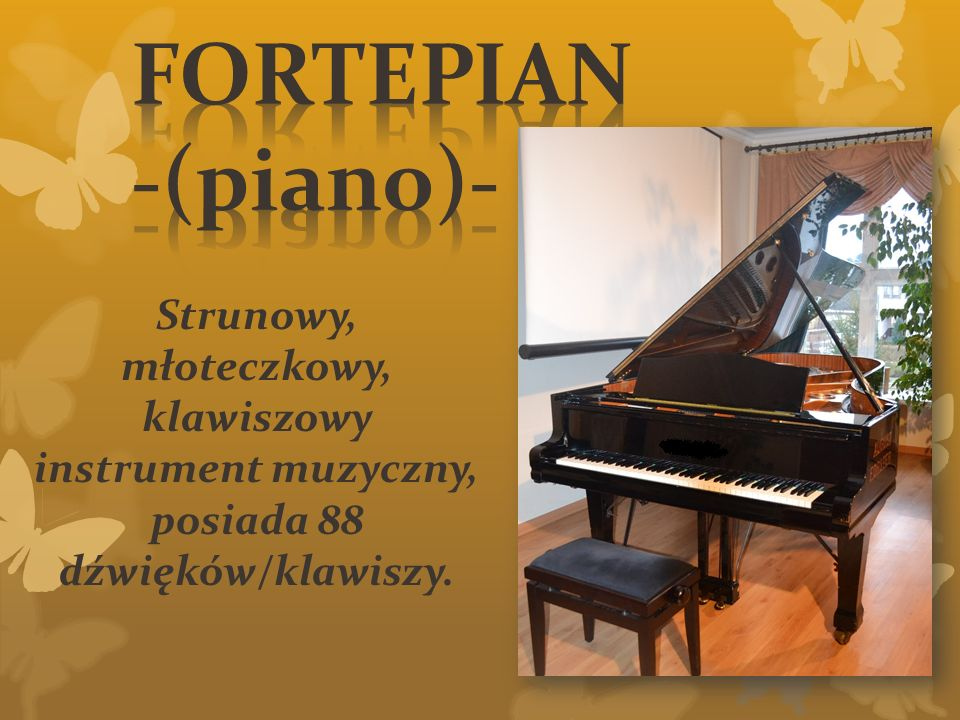 Strunowy, młoteczkowy, klawiszowy instrument muzyczny, posiada 88 dźwięków/klawiszy.