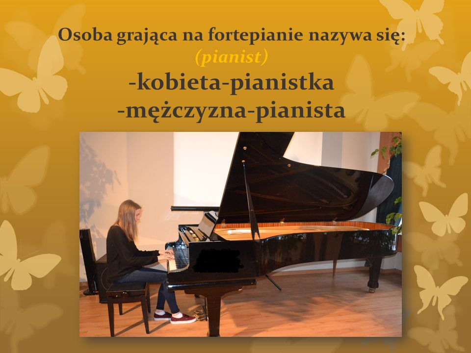 Osoba grająca na fortepianie nazywa się: (pianist) -kobieta-pianistka -mężczyzna-pianista
