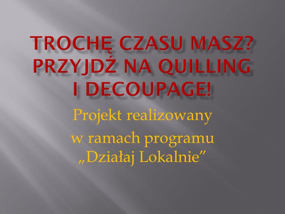 """Projekt realizowany w ramach programu """"Działaj Lokalnie"""""""