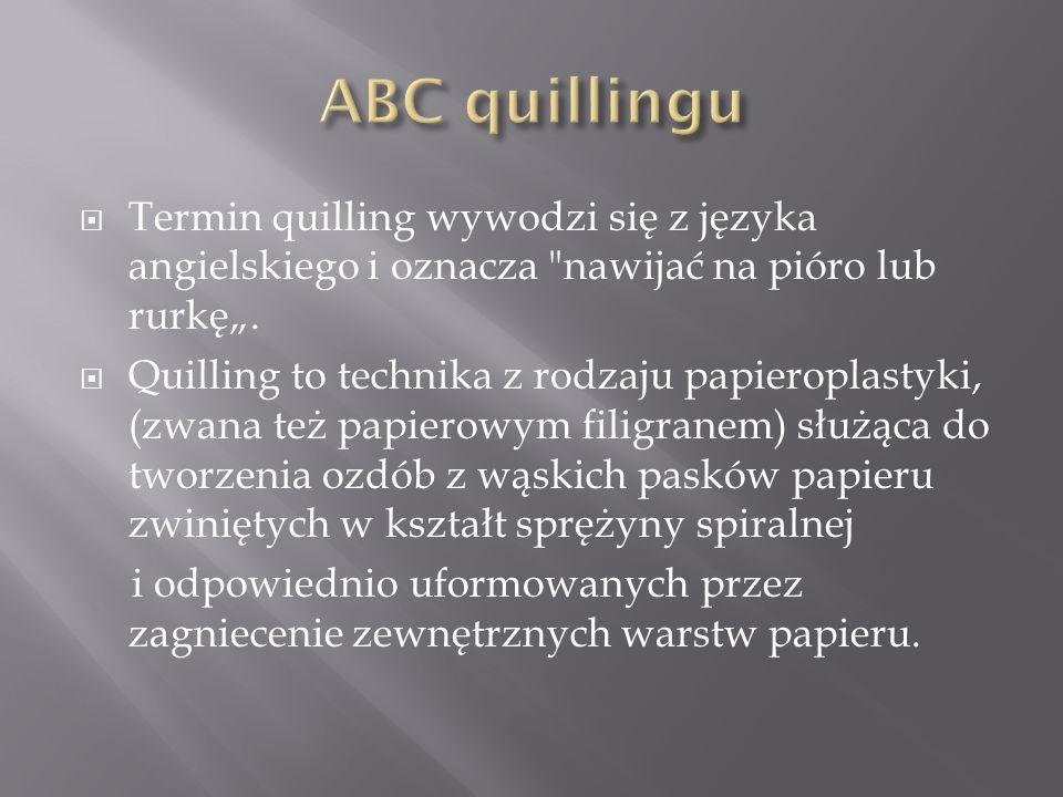  Termin quilling wywodzi się z języka angielskiego i oznacza