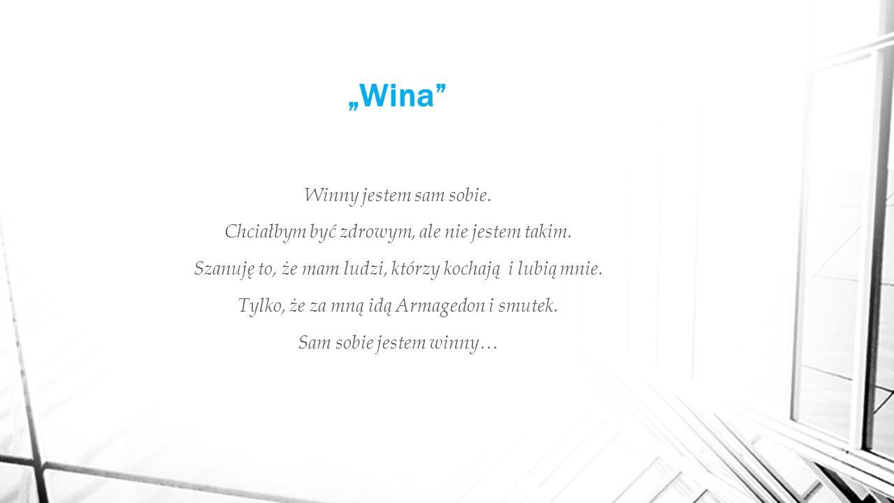 """""""Wina Winny jestem sam sobie. Chciałbym być zdrowym, ale nie jestem takim."""
