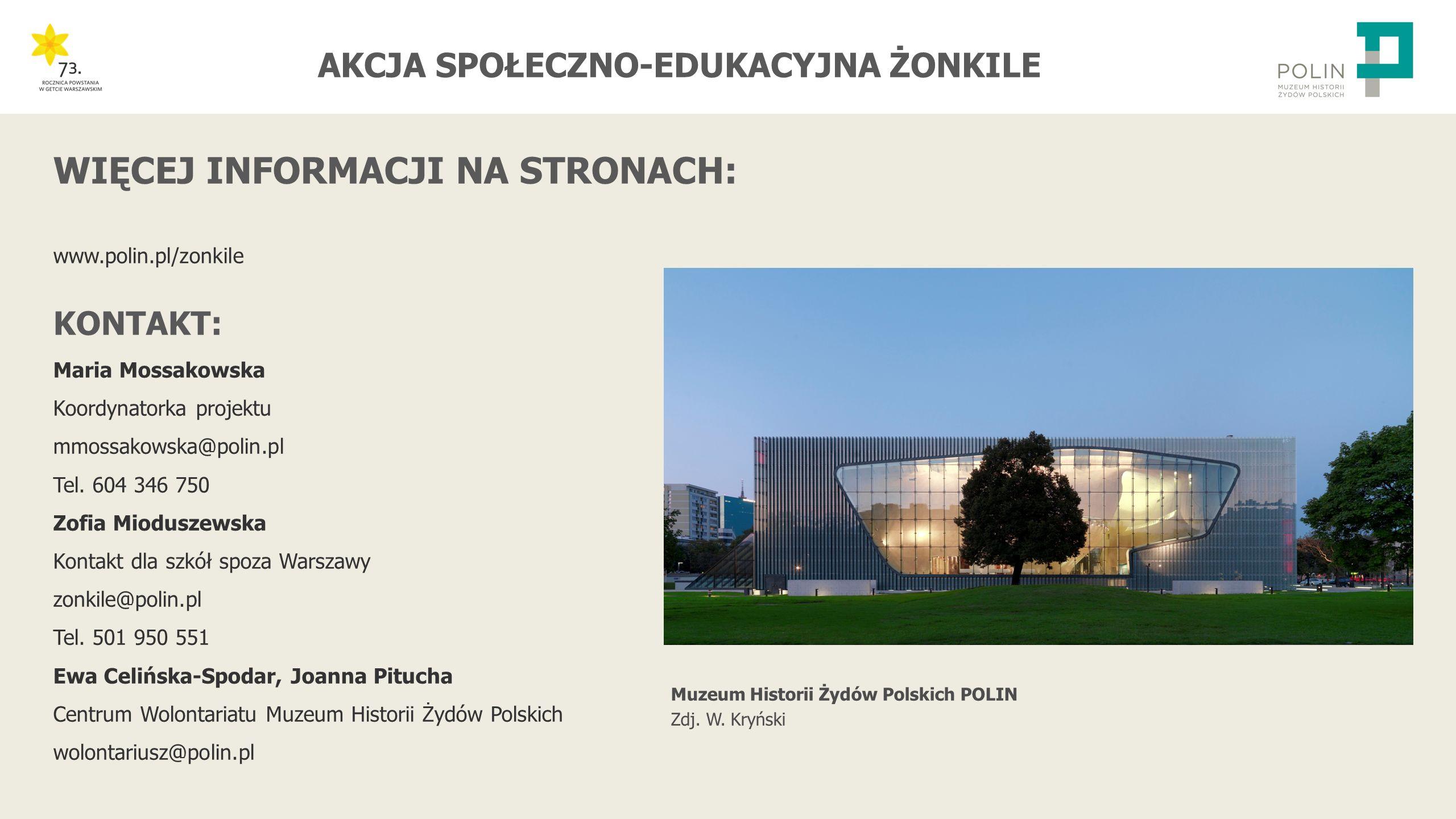 AKCJA SPOŁECZNO-EDUKACYJNA ŻONKILE www.polin.pl/zonkile KONTAKT: Maria Mossakowska Koordynatorka projektu mmossakowska@polin.pl Tel.