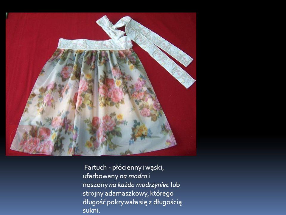 Kliknij aby zamknąć Fartuch - płócienny i wąski, ufarbowany na modro i noszony na każdo modrzyniec lub strojny adamaszkowy, którego długość pokrywała się z długością sukni.