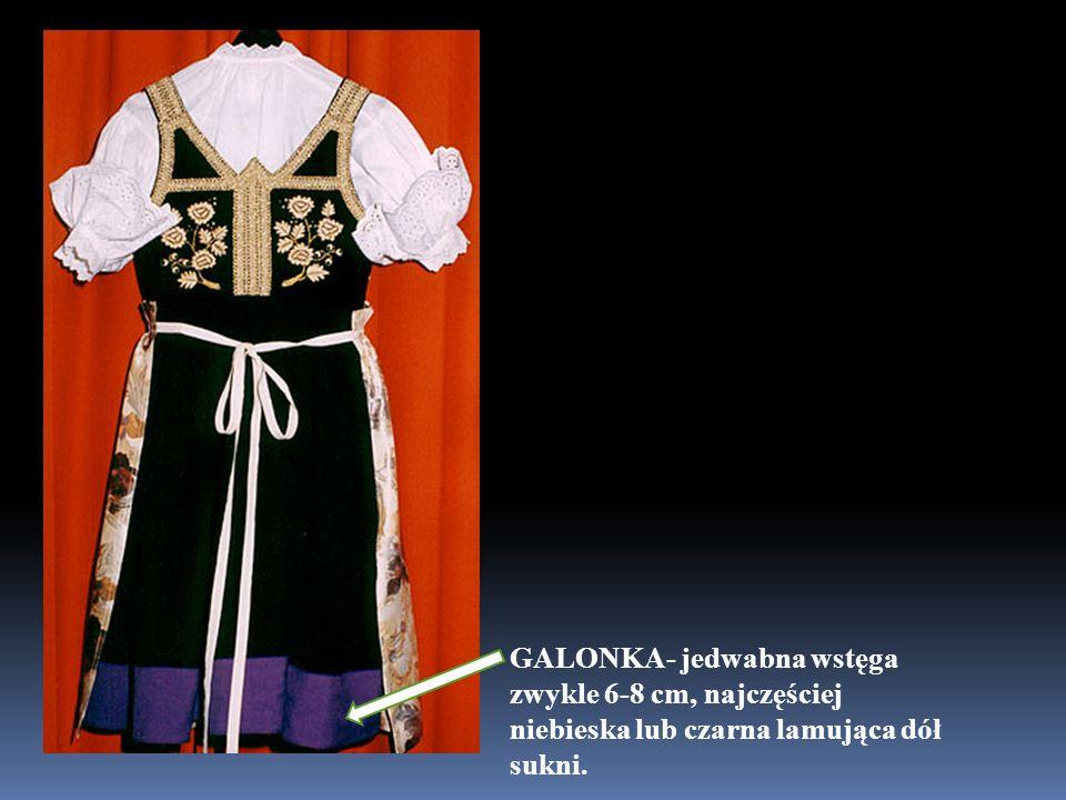 GALONKA- jedwabna wstęga zwykle 6-8 cm, najczęściej niebieska lub czarna lamująca dół sukni.