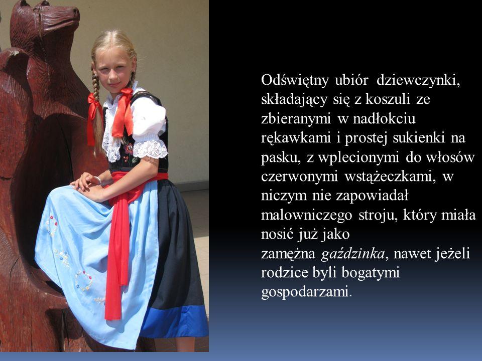 Odświętny ubiór dziewczynki, składający się z koszuli ze zbieranymi w nadłokciu rękawkami i prostej sukienki na pasku, z wplecionymi do włosów czerwonymi wstążeczkami, w niczym nie zapowiadał malowniczego stroju, który miała nosić już jako zamężna gaździnka, nawet jeżeli rodzice byli bogatymi gospodarzami.