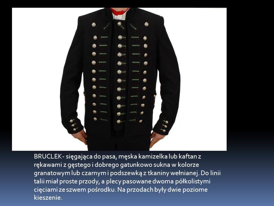 BRUCLEK- sięgająca do pasa, męska kamizelka lub kaftan z rękawami z gęstego i dobrego gatunkowo sukna w kolorze granatowym lub czarnym i podszewką z tkaniny wełnianej.