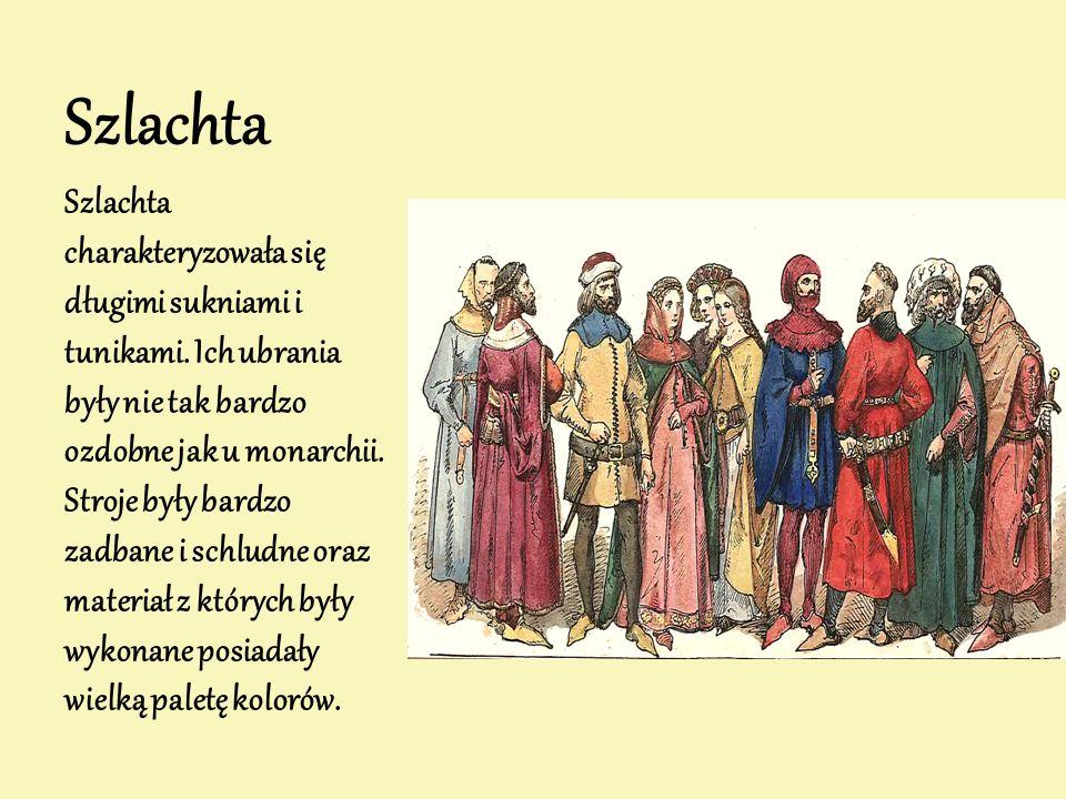 Szlachta Szlachta charakteryzowała się długimi sukniami i tunikami. Ich ubrania były nie tak bardzo ozdobne jak u monarchii. Stroje były bardzo zadban