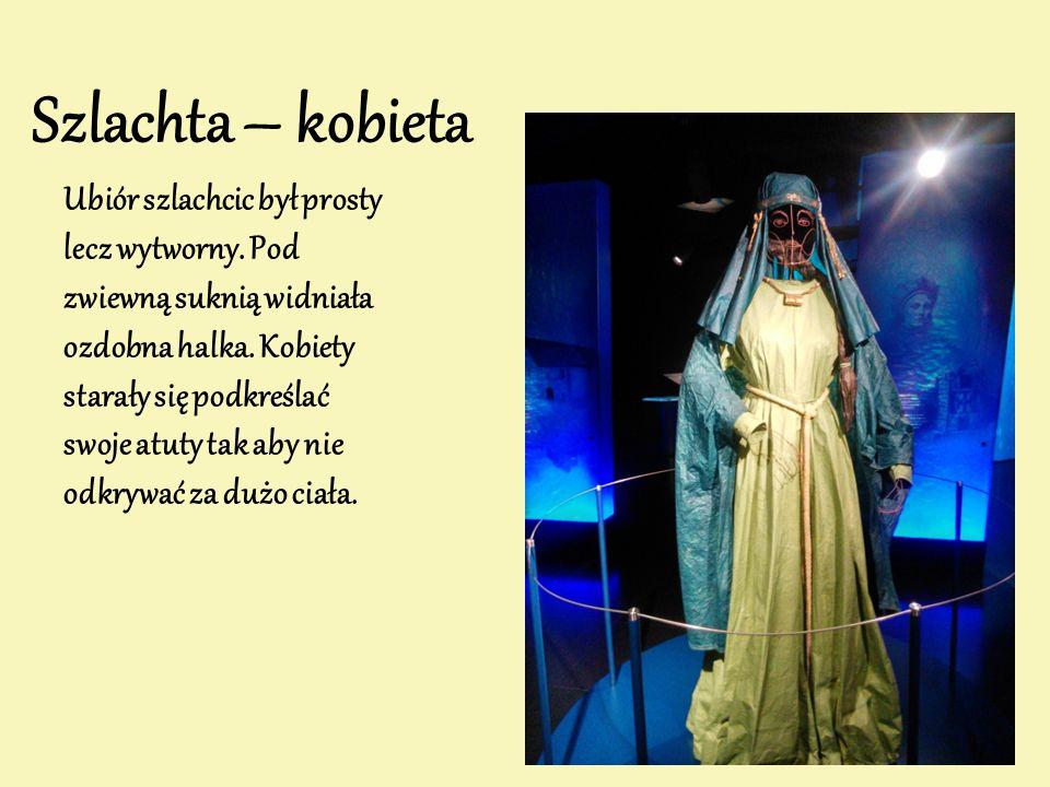 Szlachta – kobieta Ubiór szlachcic był prosty lecz wytworny. Pod zwiewną suknią widniała ozdobna halka. Kobiety starały się podkreślać swoje atuty tak