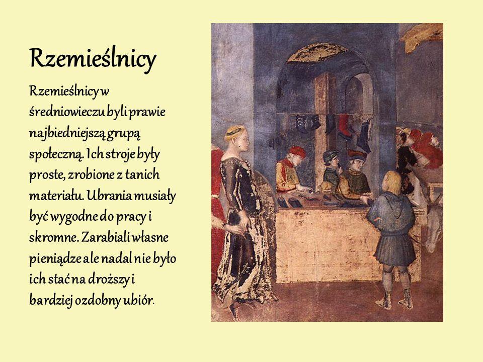 Rzemieślnicy Rzemieślnicy w średniowieczu byli prawie najbiedniejszą grupą społeczną. Ich stroje były proste, zrobione z tanich materiału. Ubrania mus